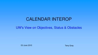 Date-book INTEROP UW's Perspective on Targets, Status and Hindrances