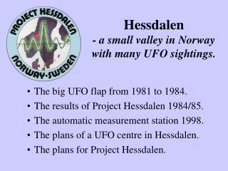 Hessdalen - a little valley in Norway with numerous UFO sightings.