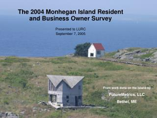 The 2004 Monhegan Island Occupant and Entrepreneur Study Exhibited to LURC September 7, 2005