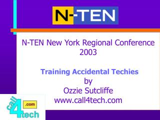 N-TEN New York Provincial Gathering 2003 Preparing Unplanned Techies by Ozzie Sutcliffe call4tech