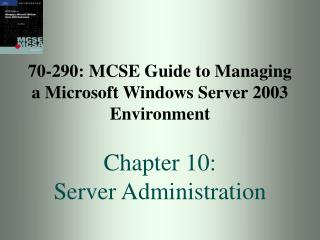 70-290: MCSE Manual for Dealing with a Microsoft Windows Server 2003 Environment Section 10: Server Organization