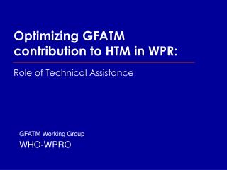 Streamlining GFATM commitment to HTM in WPR: Part of Specialized Help