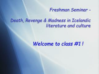 First year recruit Class - Passing, Exact retribution and Franticness in Icelandic writing and culture