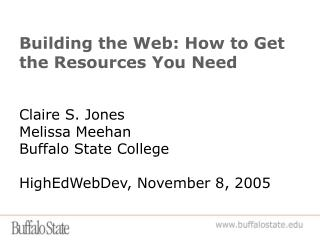 Building the Web: How to Get the Assets You Require Claire S. Jones Melissa Meehan Bison State School HighEdWebDev, Nove