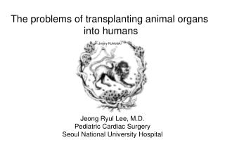 The issues of transplanting creature organs into people