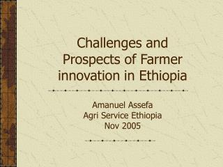 Difficulties and Prospects of Agriculturist advancement in Ethiopia Amanuel Assefa Agri Administration Ethiopia Nov 2005