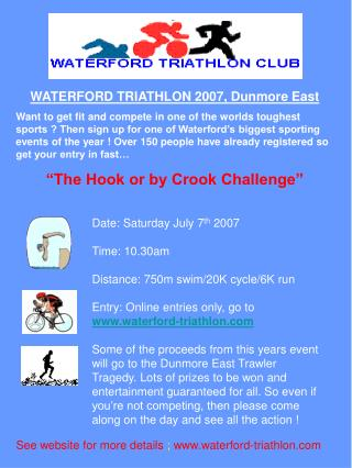 Date: Saturday July 7 th 2007 Time: 10.30am Separation: 750m swim/20K cycle/6K run Passage: Online sections just, go to