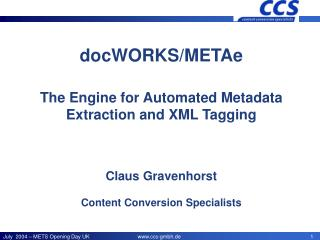 docWORKS/METAe The Motor for Mechanized Metadata Extraction and XML Labeling Claus Gravenhorst Content Transformation Pr