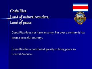 Costa Rica Place that is known for normal marvels, Place where there is peace