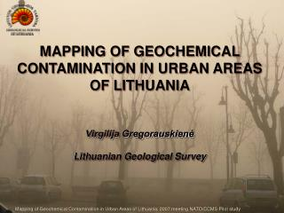 MAPPING OF GEOCHEMICAL C ONTAMINATION IN URBAN Territories OF LITHUANIA Virgilija Gregorauskien? Lithuanian Land Review