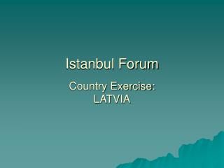 Istanbul Discussion Nation Exercise: LATVIA