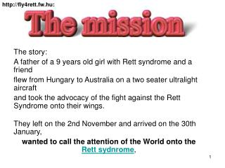 The story: A father of a 9 years of age young lady with Rett disorder and a companion flew from Hungary to Australia on