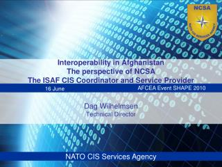 Interoperability in Afghanistan The point of view of NCSA The ISAF CIS Facilitator and Administration Supplier