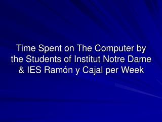 Time Spent on The PC by the Understudies of Institut Notre Woman and IES Ram