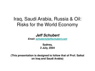 Iraq, Saudi Arabia, Russia and Oil: Dangers for the World Economy Jeff Schubert Email: schubert@jeffschubert Sydney, 2 J