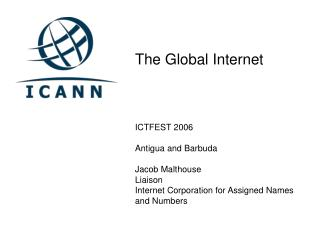 The Worldwide Web ICTFEST 2006 Antigua and Barbuda Jacob Malthouse Contact Web Organization for Doled out Names and Numb