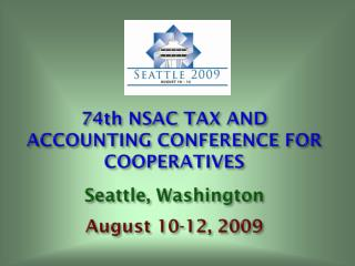 74th NSAC Assessment AND Bookkeeping Meeting FOR COOPERATIVES Seattle, Washington August 10-12, 2009