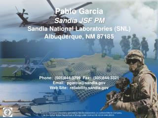 Pablo Garcia Sandia JSF PM Sandia National Research centers (SNL) Albuquerque, NM 87185 Telephone: (505)844-5799 Fax: (5