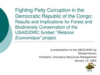 A presentation to the ABCG/WWF by Michael Cocoa President, Creative Assets Administration January 13, 2005