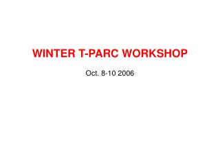 WINTER T-PARC WORKSHOP Oct. 8-10 2006