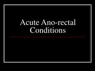 Intense Ano-rectal Conditions