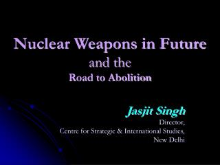 Atomic Weapons in Future and the Street to Abrogation