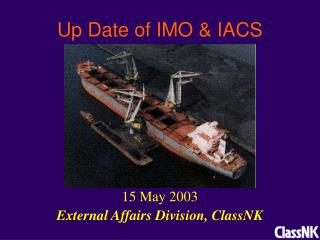 Up Date of IMO and IACS