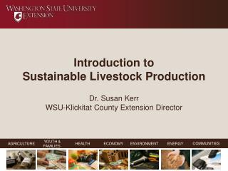 Prologue to Practical Domesticated animals Creation Dr. Susan Kerr WSU-Klickitat Region Augmentation Chief