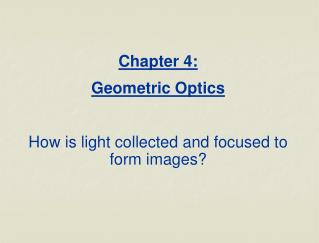 Part 4: Geometric Optics How is light gathered and centered to shape pictures?