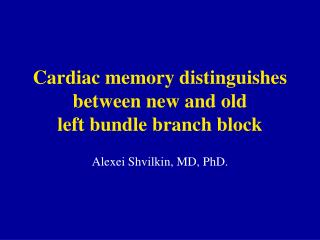 Cardiovascular memory recognizes new and old left package branch square