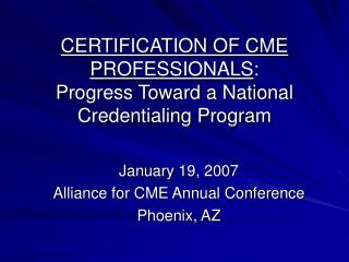 Affirmation OF CME Experts : Progress Toward a National Credentialing Program