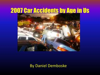2007 Auto Crashes by Age in Us