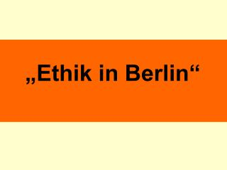 """Ethik in Berlin"""