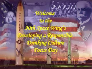 Welcome to the 90th Space Wing's Adding to a Capable Drinking Society Center Day