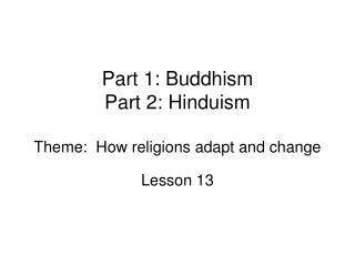 Section 1: Buddhism Section 2: Hinduism Subject: How religions adjust and change