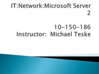 IT:Network:Microsoft Server 2 10-150-186 Teacher: Michael Teske