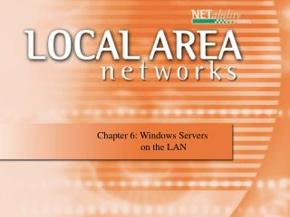 Section 6: Windows Servers 	 on the LAN