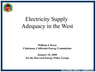 Power Supply Sufficiency in the West William J. Keese Executive, California Vitality Commission January 25, 2000 for the