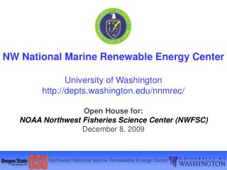NW National Marine Renewable Vitality Center College of Washington depts.washington/nnmrec/Open House for: