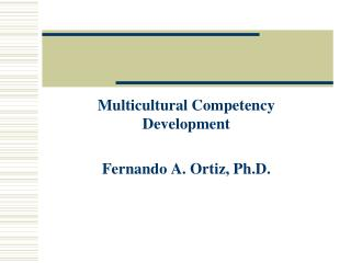 Multicultural Competency Advancement Fernando A. Ortiz, Ph.D.