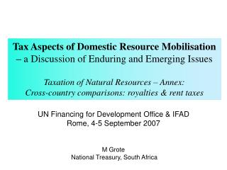 UN Financing for Advancement Office and IFAD Rome, 4-5 September 2007 M Grote National Treasury, South Africa