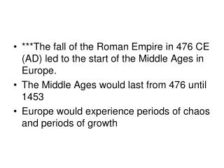 ***The fall of the Roman Domain in 476 CE (Promotion) prompted the begin of the Medieval times in Europe. The Medieval t
