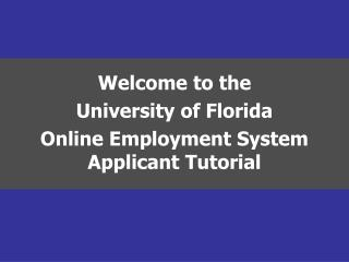 Welcome to the College of Florida Online Job Framework Candidate Instructional exercise