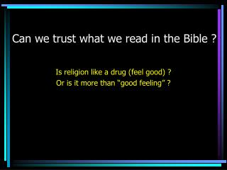 Would we be able to trust what we read in the Book of scriptures ?