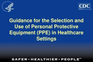 Direction for the Choice and Utilization of Individual Defensive Hardware (PPE) in Medicinal services Settings