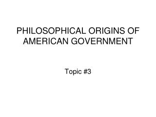 PHILOSOPHICAL Sources OF AMERICAN GOVERNMENT