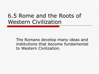 6.5 Rome and the Bases of Western Human progress