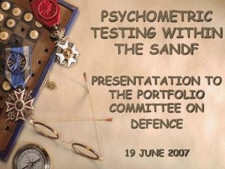 PSYCHOMETRIC TESTING Inside of THE SANDF PRESENTATATION TO THE PORTFOLIO Advisory group ON Guard 19 JUNE 2007