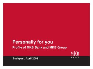 Actually for you Profile of MKB Bank and MKB Bunch