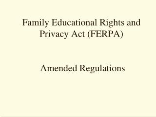 Family Instructive Rights and Security Act (FERPA) Corrected Regulations